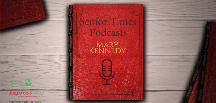 Mary Kennedy meets – A new series of SeniorTimes Podcasts